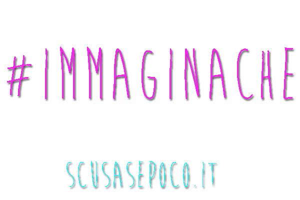 #ImmaginaChe